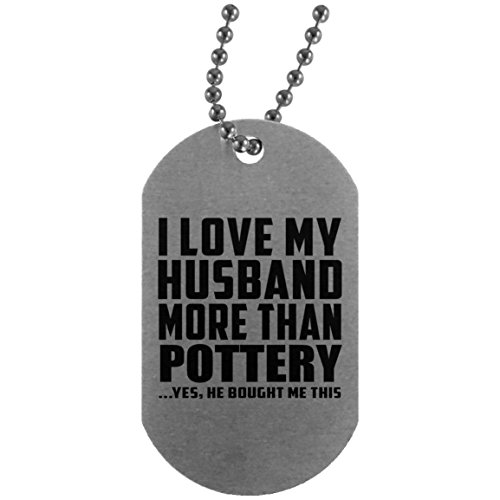 (I Love My Husband More Than Pottery - Silver Dog Tag Military ID Pendant Necklace Chain - Fun-ny Gift for Wife Her Wo-men She from Husband Mother's Father's Day Birthday Anniversary)