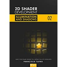 2D Shader Development: Illumination & Shadows: (Make your game unique in a world full of lookalikes)