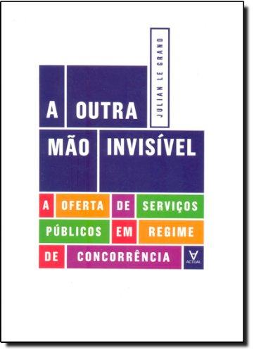 A Outra Mão Invisível. A Oferta de Serviços Públicos em Regime de Concorrência