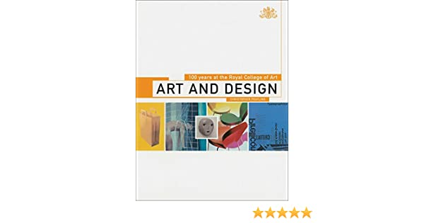 Art And Design 100 Years At The Royal College Of Art Frayling Christopher 9781855857254 Amazon Com Books