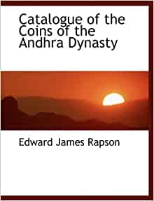 Catalogue of the Coins of the Andhra Dynasty: Edward James Rapson