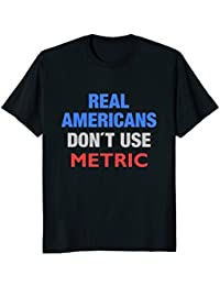Real Americans Don't Use Metric t-shirt