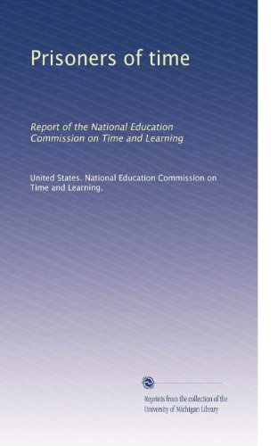 Prisoners of time: Report of the National Education Commission on Time and Learning
