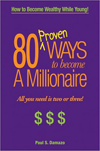 80 Proven Ways To Become A Millionaire All You Need Is Two Or Three Paul Damazo Clifford Goldstein 9780979313981 Amazon Com Books