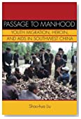 Passage to Manhood: Youth Migration, Heroin, and AIDS in Southwest China (Studies of the Weatherhead East Asian Institute, Columbia University)