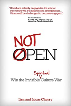 Not Open: Win the Invisible Spiritual Culture War by [Cherry, Lisa, Cherry, Lucas]