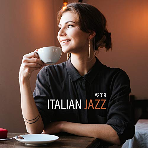 (#2019 Italian Jazz - Coffee Music, Restaurant Jazz, 15 Instrumental Sounds at Night, Smooth Jazz, Ambient Jazz Tunes)
