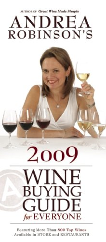 Andrea Robinson's 2009 Wine Buying Guide for Everyone (Andrea Robinson's Wine Buying Guide for Everyone) by Andrea Robinson