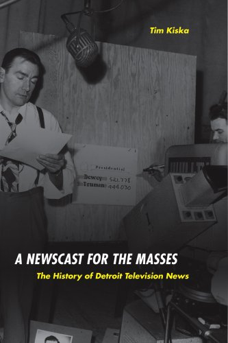 A Newscast for the Masses: The History of Detroit Television News (Great Lakes Books Series)