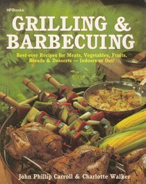 Grilling & Barbecuing: Best-ever Recipes for Meats, Vegetables, Fruits, Breads & Desserts-Indoors or Out! (For Barbecuing Grilling)