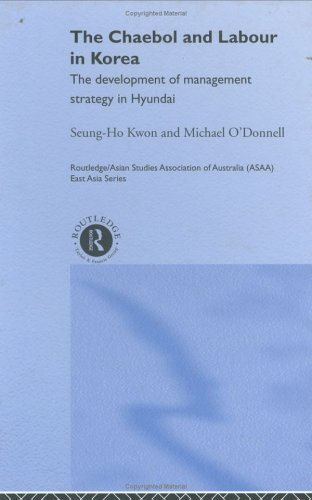The Cheabol and Labour in Korea: The Development of Management Strategy in Hyundai (Routledge/Asian Studies Association of Australia (ASAA) East Asian Series) Pdf