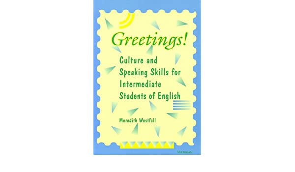 Greetings culture and speaking skills for intermediate students of greetings culture and speaking skills for intermediate students of english meredith westfall 9780472085071 amazon books m4hsunfo