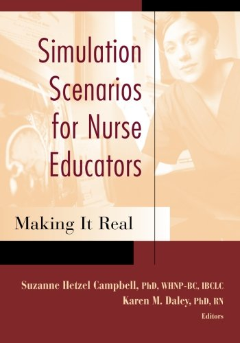 Simulation Scenarios for Nurse Educators: Making it Real (Campbell, Simulation Scenarios for Nursing Educators) by Brand: Springer Publishing Company