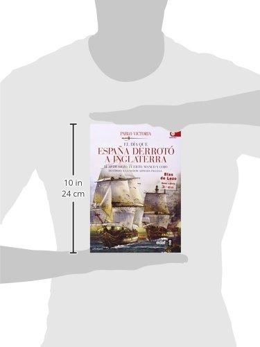 EL DÍA QUE ESPAÑA DERROTÓ A INGLATERRA. BLAS DE LEZO, TUERTO, MANCO Y COJO DESTROZÓ LA MAYOR ARMADA INGLESA Crónicas de la Historia: Amazon.es: Victoria Vilches, Pablo: Libros