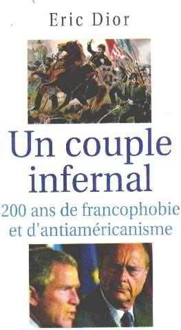 Un couple infernal : Deux cents ans de francophobie et d'antiaméricanisme Éric Dior Le Grand livre du mois 2702888542 France