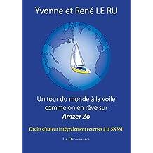 Un tour du monde à la voile comme on en rêve sur Amzer Zo: Récit de voyage en mer (French Edition)