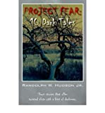 img - for [ [ [ Project Fear: 10 Dark Tales [ PROJECT FEAR: 10 DARK TALES BY Hudson, Randolph W., Jr. ( Author ) Jul-23-2006[ PROJECT FEAR: 10 DARK TALES [ PROJECT FEAR: 10 DARK TALES BY HUDSON, RANDOLPH W., JR. ( AUTHOR ) JUL-23-2006 ] By Hudson, Randolph W., Jr. ( Author )Jul-23-2006 Paperback book / textbook / text book