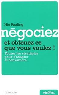 Négociez et obtenez ce que vous voulez ! par Nic Peeling