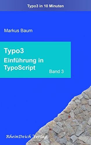 """Typo3 Band 3 - TypoScript Einführung: Aus der Reihe """"Typo3 in 10 Minuten"""" (German Edition)"""
