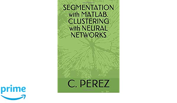 SEGMENTATION with MATLAB  CLUSTERING with NEURAL NETWORKS: C