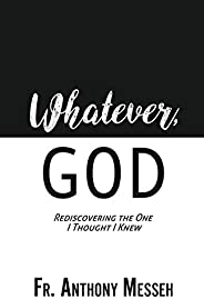 """""""WHATEVER, GOD"""": Rediscovering the One I Thou"""