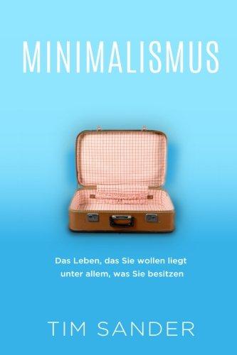 Minimalismus: Das Leben, das Sie wollen liegt unter allem, was Sie besitzen