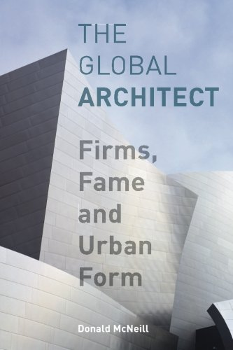 The Global Architect: Firms, Fame and Urban Form (Cultural Spaces)