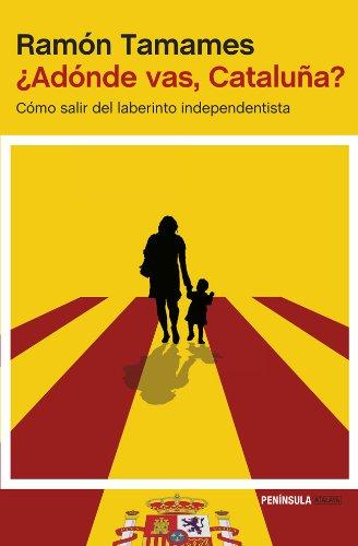 ¿Adónde vas, Cataluña?: Cómo salir del laberinto independentista (ATALAYA) Tapa blanda – 13 may 2014 Ramón Tamames Ediciones Península 8499423256 Spain