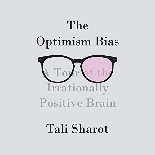 The Optimism Bias: A Tour of the Irrationally Positive Brain by Random House Audio