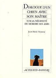Dialogue d'un chien avec son maître sur la nécessité de mordre ses amis par Jean-Marie Piemme