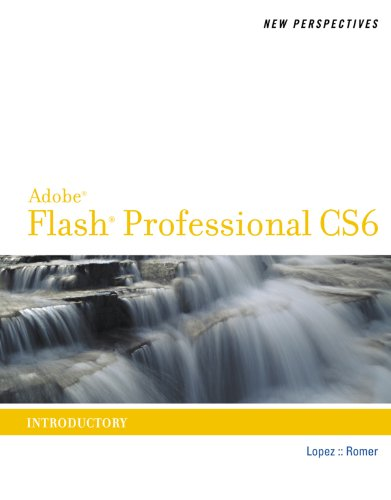 New Perspectives on Adobe Flash Professional CS6, Introductory (Adobe CS6 by Course Technology) Pdf
