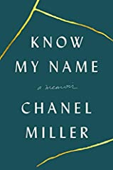 "A New York Times Bestseller""A devastating, immersive memoir...Miller is an extraordinary writer: plain, precise and moving."" --NPR""Know My Name is a gut-punch, and in the end, somehow, also blessedly hopeful...She implores us, too, to challen..."