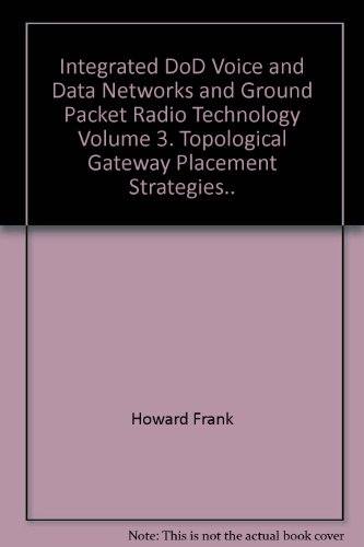 Integrated DoD Voice and Data Networks and Ground Packet Radio Technology Volume 3. Topological Gateway Placement Strategies..