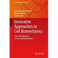 Innovative Approaches to Cell Biomechanics: From Cell Migration to On-Chip Manipulation (Frontiers of Biomechanics)