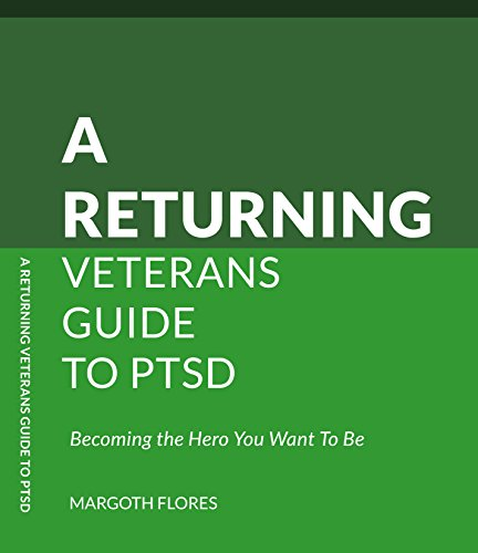 Download PDF A Returning Veterans Guide to PTSD - Becoming The Hero You Want To Be
