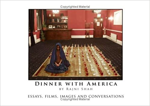 dinner america essays films images and conversations  dinner america essays films images and conversations rajni shah chris goode mary paterson lucy cash manuel vason lucille acevedo jones