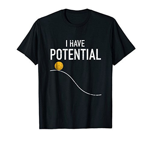 I Have Potential Energy Shirt, Funny Physics Nerd Gift -