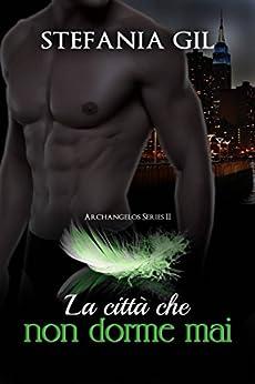 La città che non dorme mai (Italian Edition) by [Gil, Stefania]