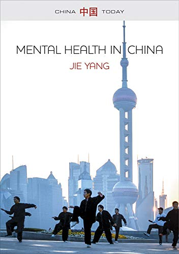Mental Health in China: Change, Tradition, and Therapeutic Governance (China Today)