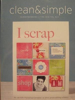 Clean & Simple: Scrapbooking/The Digital Kit: I Scrap