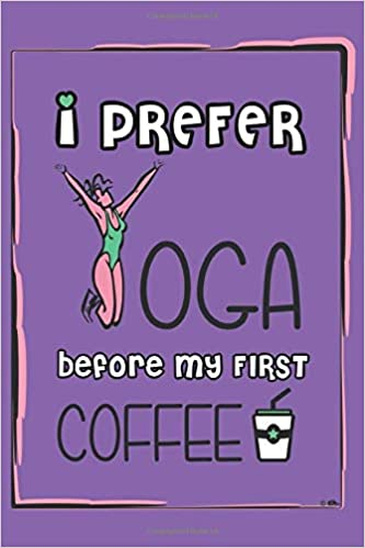 I prefer Yoga before my first coffee: DIN A5 (6x9 inch ...