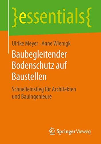 Baubegleitender Bodenschutz auf Baustellen: Schnelleinstieg für Architekten und Bauingenieure (essentials) Taschenbuch – 27. April 2016 Ulrike Meyer Anne Wienigk Springer Vieweg 3658132892