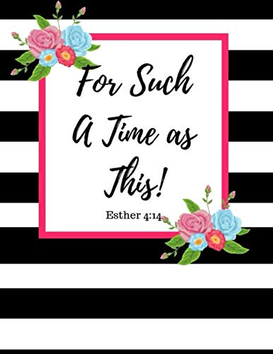FOR SUCH A TIME AS THIS ESTHER 4:14: BIBLE VERSE CHRISTIAN PLANNER FOR WOMEN,GIRLS AND TEENS. TRACK WEEKLY, DAILY, AND MONTHLY GOALS, NOTES, AND TO-DO LIST.
