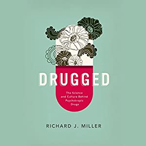 Drugged: The Science and Culture Behind Psychotropic Drugs Audiobook