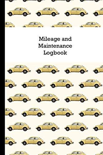 Mileage and Maintenance Logbook: Car Mileage Tracker and Business Vehicle Expense Book With Yellow VW Beetle Cover ()