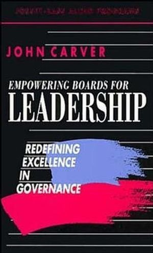 Empowering Boards for Leadership, 120 minutes: Redefining Excellence in Governance (J-B Carver Board Governance Series)
