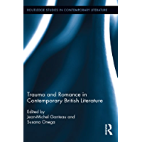 Trauma and Romance in Contemporary British Literature (Routledge Studies in Contemporary Literature)