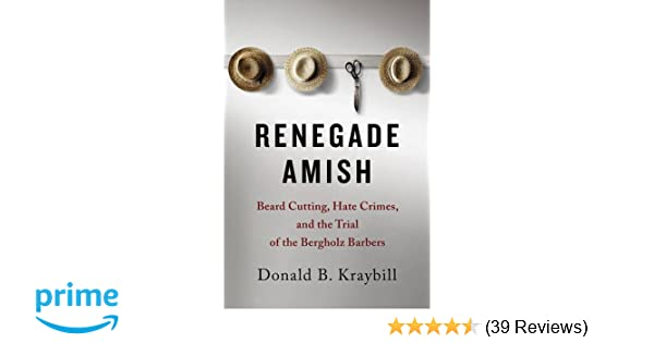 renegade amish beard cutting hate crimes and the trial of the bergholz barbers
