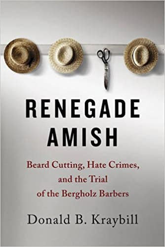 Renegade amish beard cutting hate crimes and the trial of the renegade amish beard cutting hate crimes and the trial of the bergholz barbers donald b kraybill 9781421415673 amazon books fandeluxe Gallery