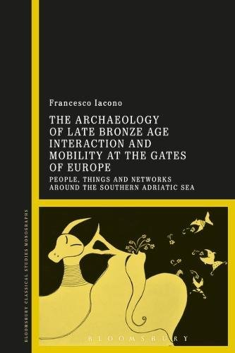 The Archaeology of Late Bronze Age Interaction and Mobility at the Gates of Europe: People, Things and Networks around the Southern Adriatic Sea
